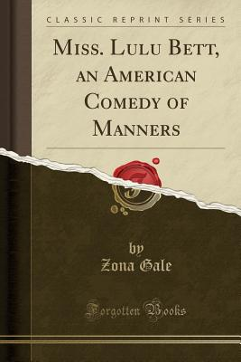 Miss. Lulu Bett, an American Comedy of Manners - Gale, Zona