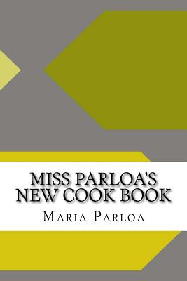 Miss Parloa's New Cook Book - Parloa, Maria