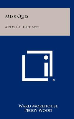 Miss Quis: A Play in Three Acts - Morehouse, Ward, III, and Wood, Peggy