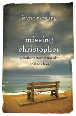 Missing Christopher: A Mother's Story of Tragedy, Grief and Love - Newling, Jayne
