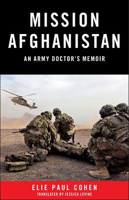 Mission Afghanistan: An Army Doctor's Memoir - Cohen, Elie Paul, and Levine, Jessica (Translated by)