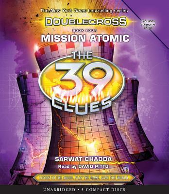 Mission Atomic (the 39 Clues: Doublecross Book 4), Volume 4 - Chadda, Sarwat