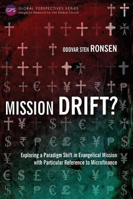 Mission Drift?: Exploring a Paradigm Shift in Evangelical Mission with Particular Reference to Microfinance - Ronsen, Oddvar Sten