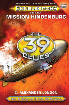 Mission Hindenburg (the 39 Clues: Doublecross, Book 2), Volume 2 - London, C Alexander
