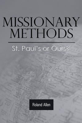 Missionary Methods: St. Paul's or Ours? - Allen, Roland