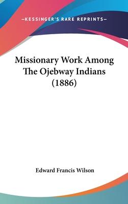 Missionary Work Among the Ojebway Indians (1886) - Wilson, Edward Francis