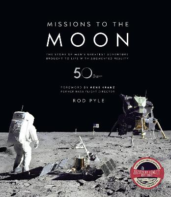 Missions to the Moon: The Story of Man's Greatest Adventure Brought to Life with Augmented Reality - Pyle, Rod, and Kranz, Gene (Foreword by)