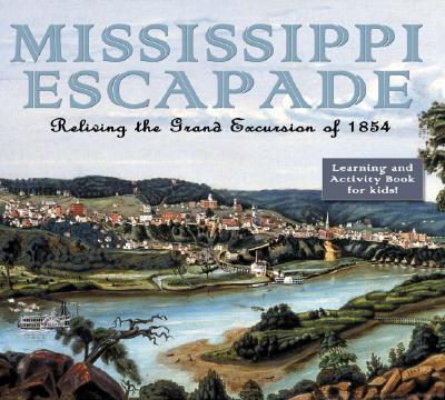 Mississippi Escapade: Reliving the Grand Excursion of 1854 - Larson, Paul Clifford