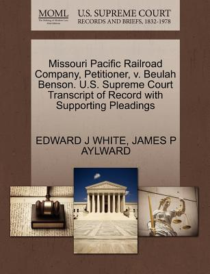 Missouri Pacific Railroad Company, Petitioner, V. Beulah Benson. U.S. Supreme Court Transcript of Record with Supporting Pleadings - White, Edward J, and Aylward, James P