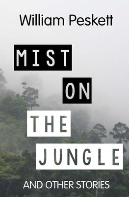 Mist on the Jungle - Peskett, William