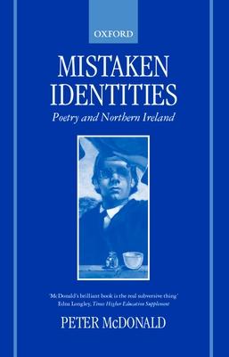 Mistaken Identities: Poetry and Northern Ireland - McDonald, Peter