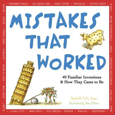 Mistakes That Worked: 40 Familiar Inventions and How They Came to Be - Jones, Charlotte Foltz