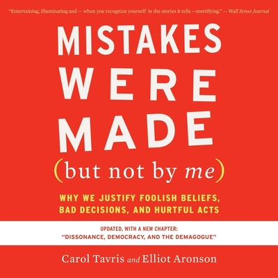 Mistakes Were Made (But Not by Me) Third Edition: Why We Justify Foolish Beliefs, Bad Decisions, and Hurtful Acts - Tavris, Carol (Narrator), and Aronson, Elliot
