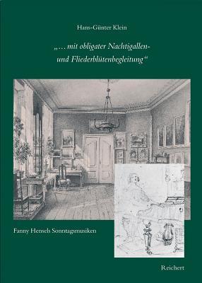 ... Mit Obligater Nachtigallen- Und Fliederblutenbegleitung: Fanny Hensels Sonntagsmusiken - Klein, Hans-Gunter