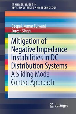 Mitigation of Negative Impedance Instabilities in DC Distribution Systems: A Sliding Mode Control Approach - Fulwani, Deepak Kumar