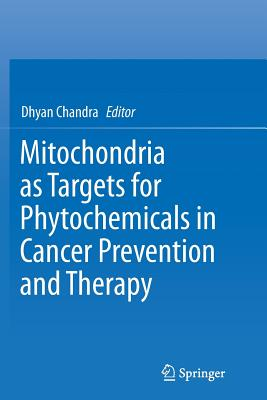 Mitochondria as Targets for Phytochemicals in Cancer Prevention and Therapy - Chandra, Dhyan (Editor)