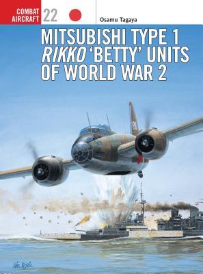 Mitsubishi Type 1 Rikko 'betty' Units of World War 2 - Tagaya, Osamu