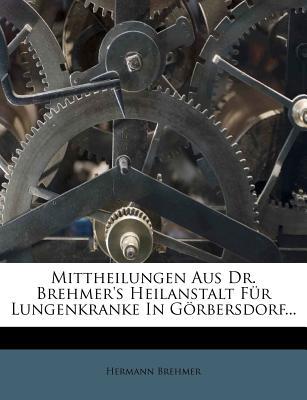 Mittheilungen Aus Dr. Brehmer's Heilanstalt Fur Lungenkranke in Gorbersdorf - Brehmer, Hermann