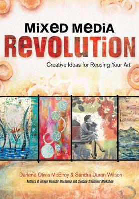 Mixed Media Revolution: Creative Ideas for Reusing Your Art - McElroy, Darlene Olivia, and Wilson, Sandra Duran