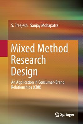 Mixed Method Research Design: An Application in Consumer-Brand Relationships (Cbr) - Sreejesh, S, and Mohapatra, Sanjay