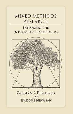 Mixed Methods Research: Exploring the Interactive Continuum - Ridenour, Carolyn S, Professor