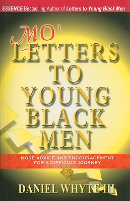 Mo' Letters to Young Black Men: More Advice and Encouragement for a Difficult Journey - Whyte, Daniel, III