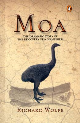 Moa: The Dramatic Story of the Discovery of a Giant Bird - Wolfe, Richard