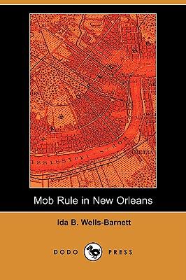 Mob Rule in New Orleans (Dodo Press) - Wells-Barnett, Ida B