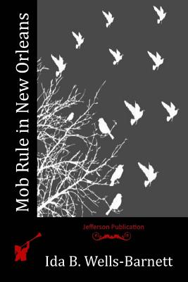 Mob Rule in New Orleans - Wells-Barnett, Ida B