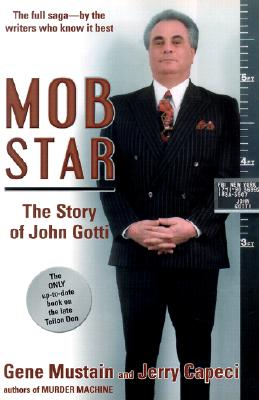 Mob Star: The Story of John Gotti - Mustain, Gene, and Capeci, Jerry