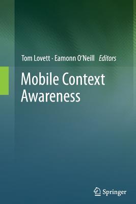 Mobile Context Awareness - Lovett, Tom (Editor), and O'Neill, Eamonn (Editor)
