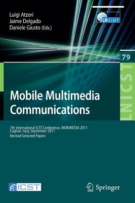 Mobile Multimedia Communications: 7th International Icst Conference, Mobimedia 2011, Calgari, Italy, September 5-7, 2011, Revised Selected Papers - Atzori, Luigi (Editor)