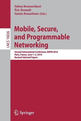 Mobile, Secure, and Programmable Networking: Second International Conference, Mspn 2016, Paris, France, June 1-3, 2016, Revised Selected Papers - Boumerdassi, Selma (Editor)