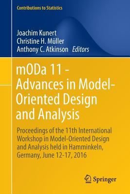 Moda 11 - Advances in Model-Oriented Design and Analysis: Proceedings of the 11th International Workshop in Model-Oriented Design and Analysis Held in Hamminkeln, Germany, June 12-17, 2016 - Kunert, Joachim (Editor), and Muller, Christine H (Editor), and Atkinson, Anthony C (Editor)