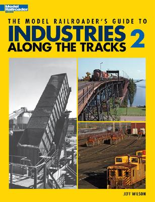 Model Railroader's Guide to Industries Along the Tracks II - Wilson, Jeff