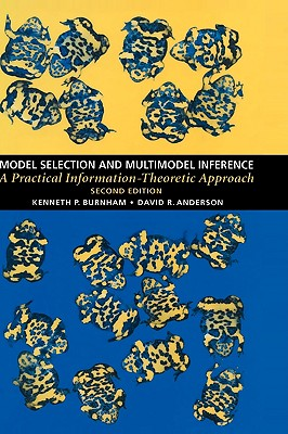 Model Selection and Multi-Model Inference: A Practical Information-Theoretic Approach - Burnham, Kenneth P, and Anderson, David R