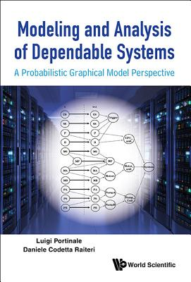 Modeling and Analysis of Dependable Systems: A Probabilistic Graphical Model Perspective - Portinale, Luigi, and Raiteri, Daniele Codetta
