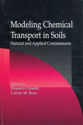 Modeling Chemical Transport in Soils: Natural and Applied Contaminants - Ghadiri, Hossein