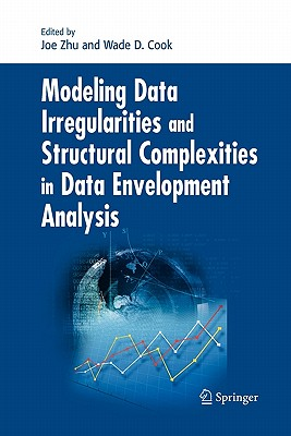 Modeling Data Irregularities and Structural Complexities in Data Envelopment Analysis - Zhu, Joe (Editor), and Cook, Wade D (Editor)