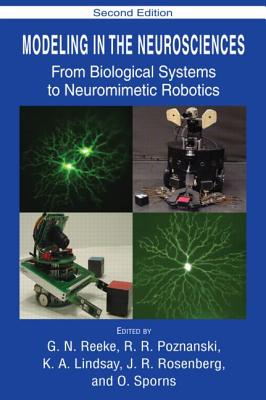 Modeling in the Neurosciences: From Biological Systems to Neuromimetic Robotics - Reeke, G N (Editor)