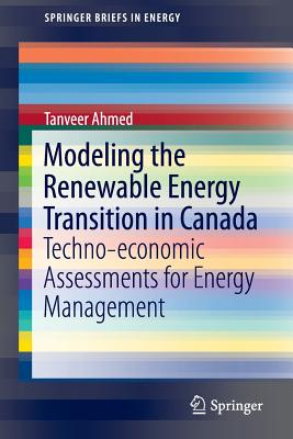 Modeling the Renewable Energy Transition in Canada: Techno-Economic Assessments for Energy Management - Ahmed, Tanveer