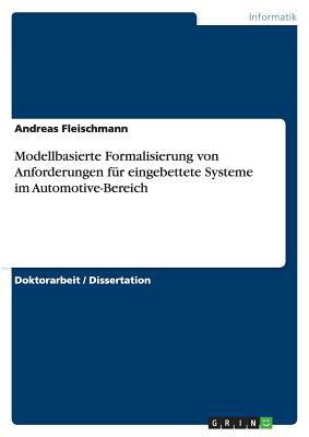 Modellbasierte Formalisierung Von Anforderungen F R Eingebettete Systeme Im Automotive-Bereich - Fleischmann, Andreas