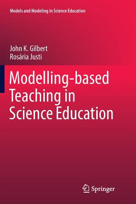 Modelling-Based Teaching in Science Education - Gilbert, John K, and Justi, Rosaria