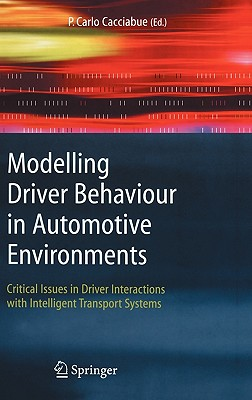 Modelling Driver Behaviour in Automotive Environments: Critical Issues in Driver Interactions with Intelligent Transport Systems - Cacciabue, Carlo (Editor)