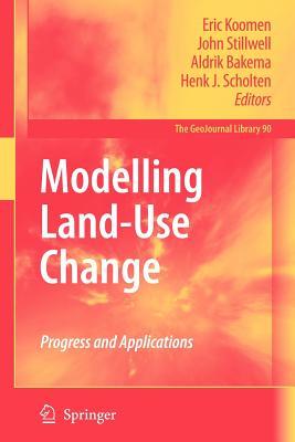 Modelling Land-Use Change: Progress and Applications - Koomen, Eric (Editor), and Stillwell, John (Editor), and Bakema, Aldrik (Editor)