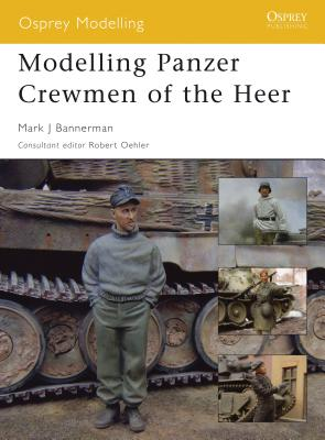Modelling Panzer Crewmen of the Heer - Bannerman, Mark