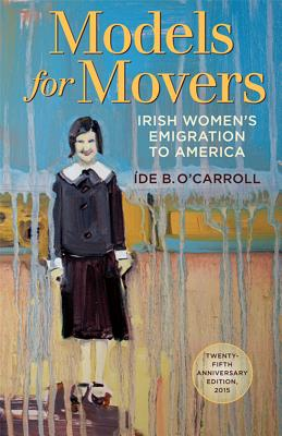 Models for Movers: Irish Women's Emigration to America - O'Carroll, Ide