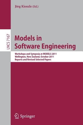 Models in Software Engineering: Workshops and Symposia at Models 2011, Wellington, New Zealand, October 16-21, 2011, Reports and Revised Selected Papers - Kienzle, Jorg (Editor)