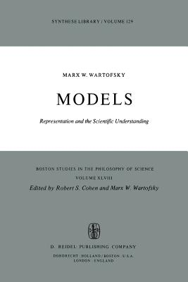 Models: Representation and the Scientific Understanding - Wartofsky, Marx W, and Cohen, Robert S (Editor)