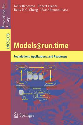 Models@run.Time: Foundations, Applications, and Roadmaps - Bencomo, Nelly (Editor), and France, Robert B (Editor), and Cheng, Betty H C (Editor)